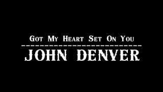 Watch John Denver Got My Heart Set On You video