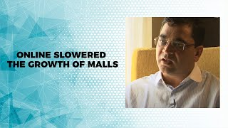 ONLINE SLOWERED THE GROWTH OF MALLS