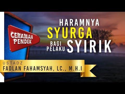 Mutiara Nasihat: Haramnya Syurga Bagi Pelaku Syirik - Ustadz Fadlan Fahamsyah, Lc., M.H.I