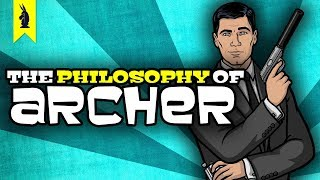 The Philosophy of Archer – Wisecrack Edition