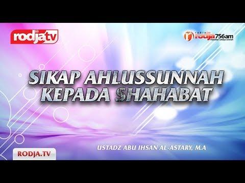 Ceramah Agama Islam: Sikap Ahlussunnah Kepada Shahabat(Ustadz Abu Ihsan Al-Astary,M.A