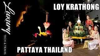 Loy Krathong 2017 Pattaya Thailand Amazing Thai Celebration