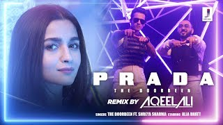 Prada (Remix) - Official Video  | DJ Aqeel Ali | The Doorbeen | Alia Bhatt | Duro Duro