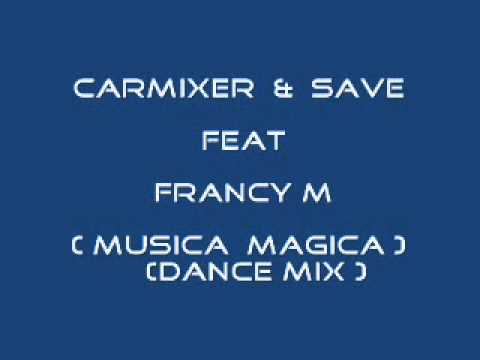 Carmixer & Save feat Francy M Musica Magica ( dance mix )