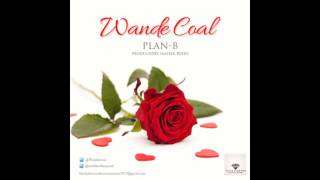 Wande Coal - Plan B (Prod Maleek Berry) [NEW OFFICIAL 2014]