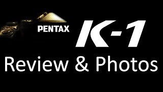 Pentax K-1 Review and Photos