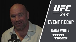 "UFC 244: Dana White - ""It was basically a street fight tonight"""