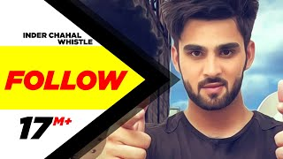 Follow  Inder Chahal Feat Whistle  Latest Punjabi