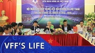 Ấn định thời gian tổ chức Đại hội LĐBĐ Việt Nam khóa VIII (nhiệm kỳ 2018- 2022) | VFF Channel