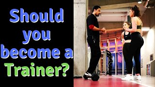 Should you become a Personal Trainer? (Strength Conditioning Coach, Fitness Instructor/Professional)
