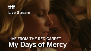MY DAYS OF MERCY Live from the Red Carpet | TIFF 17