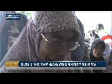 Hilang 10 Tahun, Warga Histeris Sambut Kembalinya Arief di Aceh