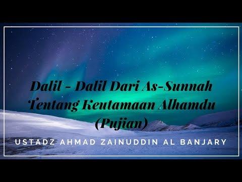 Dalil - Dalil Dari As-Sunnah Tentang Keutamaan Alhamdu (Pujian) - Ustadz Ahmad Zainuddin Al Banjary