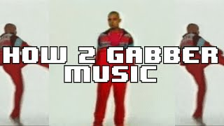 (quick) HOW TO GABBER MUSIC