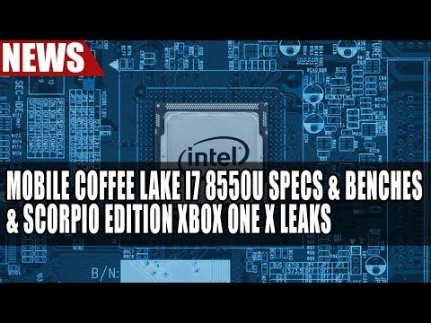 Intel Mobile Coffee Lake i7 8550U Specs & Benchmarks | Scorpio Edition Xbox One X Leak