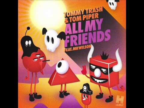 Tommy Trash&Tom Piper - All My Friends (Feat. Mr Wilson) [Vocal Mix]