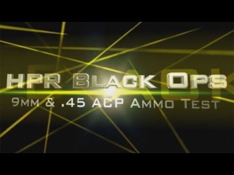 HPR Black Ops Ammo Test. .45 ACP and 9mm - also DRT and Extreme Shock