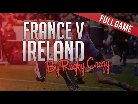Six Nations Rugby 2016 Round Two: France v Ireland Full Game HD