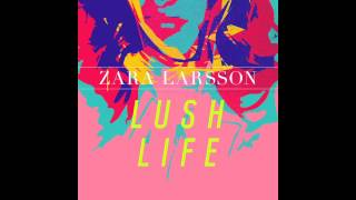 Zara Larsson Lush Life Official Audio