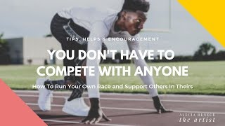 You Don't Have To Compete With Anyone | You Are Unique Run Your Own Race | Stop Comparing Yourself