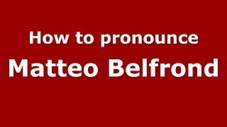 How to pronounce Matteo Belfrond (Italian/Italy)  - PronounceNames.com