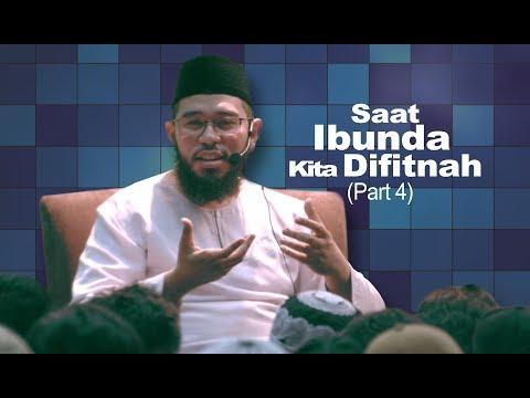 Saat Ibunda Kita Difitnah - PART 4 - Ustadz Muhammad Nuzul Dzikri
