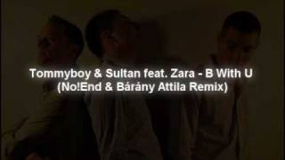Tommyboy & Sultan feat. Zara - B With U (No!End & Bárány Attila Remix)(CUT)
