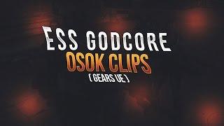 Ess Godcore - OSOK! Clips (Gears of war UE)