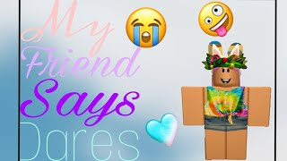 MY FRIEND SAYS MY DARES PART:2 - Roblox Funny Momentd