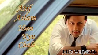 Atif Aslam  || Hum Kyun Chale Song ||  Atif Aslam New Video Song 2017