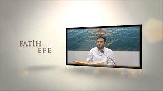 Fatih Efe - Rubûbiyete Karşı Ubûdiyetle Mukabele Ederiz