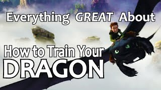 Everything GREAT About How To Train Your Dragon!