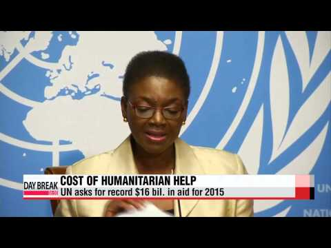 UN asks for record $16 bil. in aid for 2015   UN 160 억 달러 지원 요청