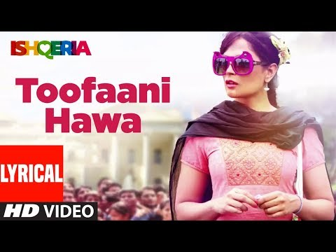 Lyrical Video: TOOFAANI HAWA | Ishqeria | Richa Chadha | Neil Nitin Mukesh | PAPON