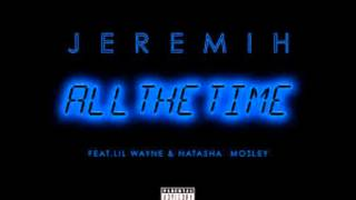 Watch Jeremih All The Time (Ft. Lil Wayne & Natasha Mosley) video