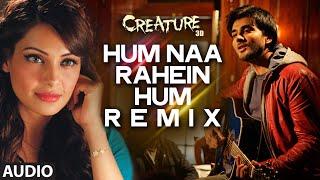 Hum Na Rahein Hum - Remix Full Song (Audio) | Creature 3D | Arijit Singh | Bipasha Basu, Imran Abbas