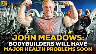 John Meadows: Bodybuilders Will Have More Major Health Problems In The Next Few Years