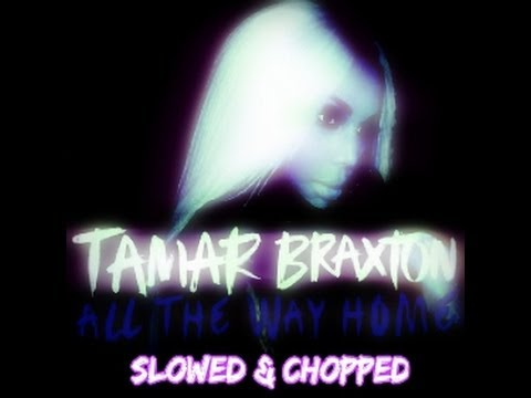 Tamar Braxton - All The Way Home (slowed And Chopped) video