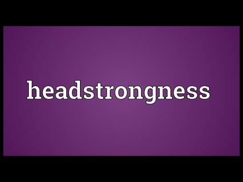 Header of headstrongness