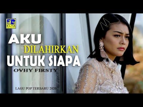Ovhy Firsty - AKU DILAHIRKAN UNTUK SIAPA [Official Music Video] Lagu Terbaru 2020