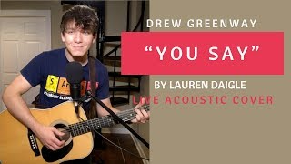 Download Lagu You Say - Lauren Daigle (Live Acoustic Cover by Drew Greenway) Gratis STAFABAND