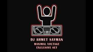 DJ AHMET SAYMAN - MAXIMAL VOLTAGE EXCLUSIVE SET (2012 NOV)