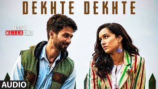 Dekhte Dekhte Full Audio Atif A Batti Gul Meter Chalu Shahid K Shraddha K Nusrat Saab