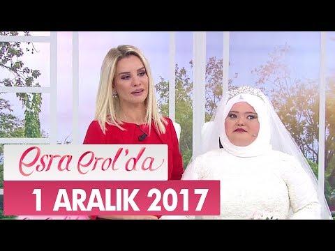 Esra Erol'da 1 Aralık 2017 Cuma - Tek Parça