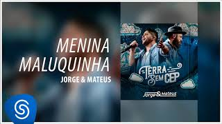 Jorge & Mateus - Menina Maluquinha [Terra Sem CEP] (Áudio Oficial)