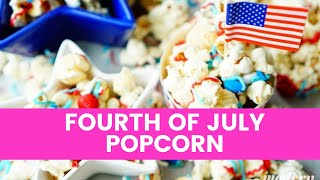An Easy to Make 4th of July Popcorn Recipe