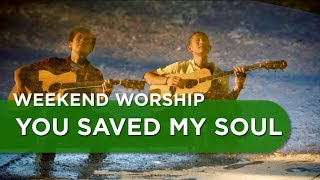 You Saved My Soul - Bryan and Katie Torwalt Cover | Weekend Worship with The Fu