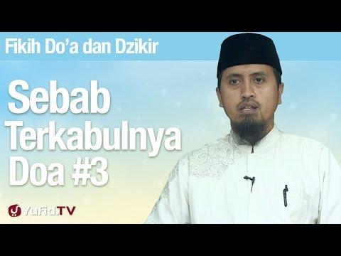 Fiqih Doa Dan Dzikir: Sebab Terkabulnya Doa Bagian 3 Ustadz Abdullah Zaen MA