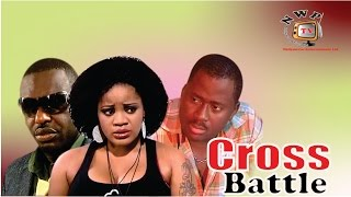 Cross Battle  - Newest Nigerian Nollywood Movie