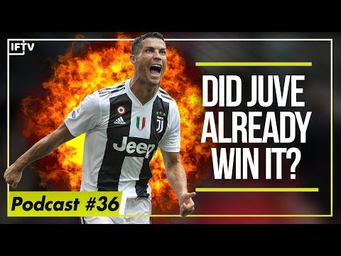 DID JUVENTUS ALREADY WIN SERIE A?  Serie A Podcast 36